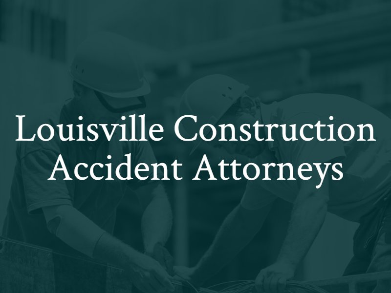 Louisville Construction Accident Attorneys in Kentucky