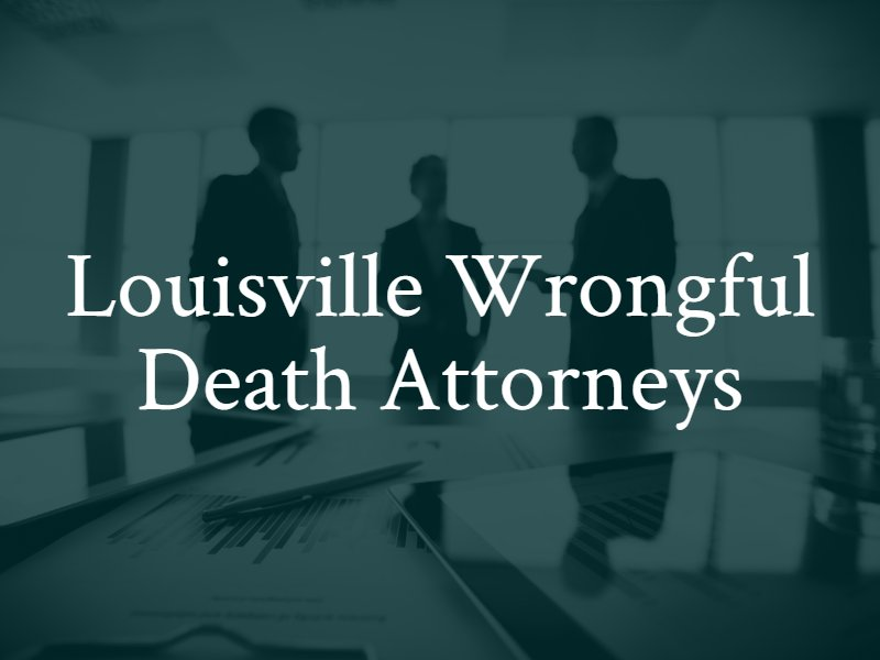 Louisville Wrongful Death Attorneys KY
