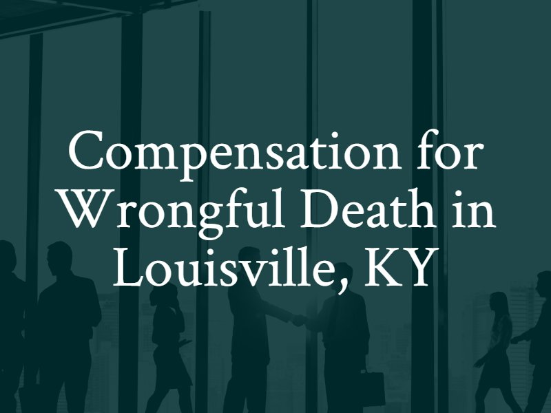 Compensation for Wrongful Death in Louisville, Kentucky. Contact a Louisville wrongful death lawyer.