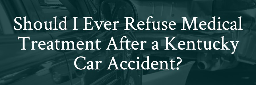 refuse medical treatment after car accident